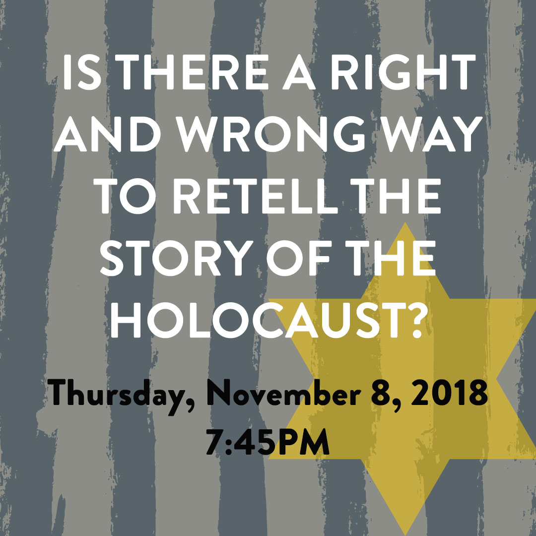 Is There a Right and Wrong Way to Retell the Holocaust?