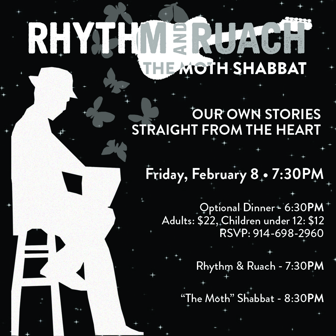 "Our Own Stories—Straight from the Heart Rhythm & Ruach and ""The Moth"" Shabbat February 8th"