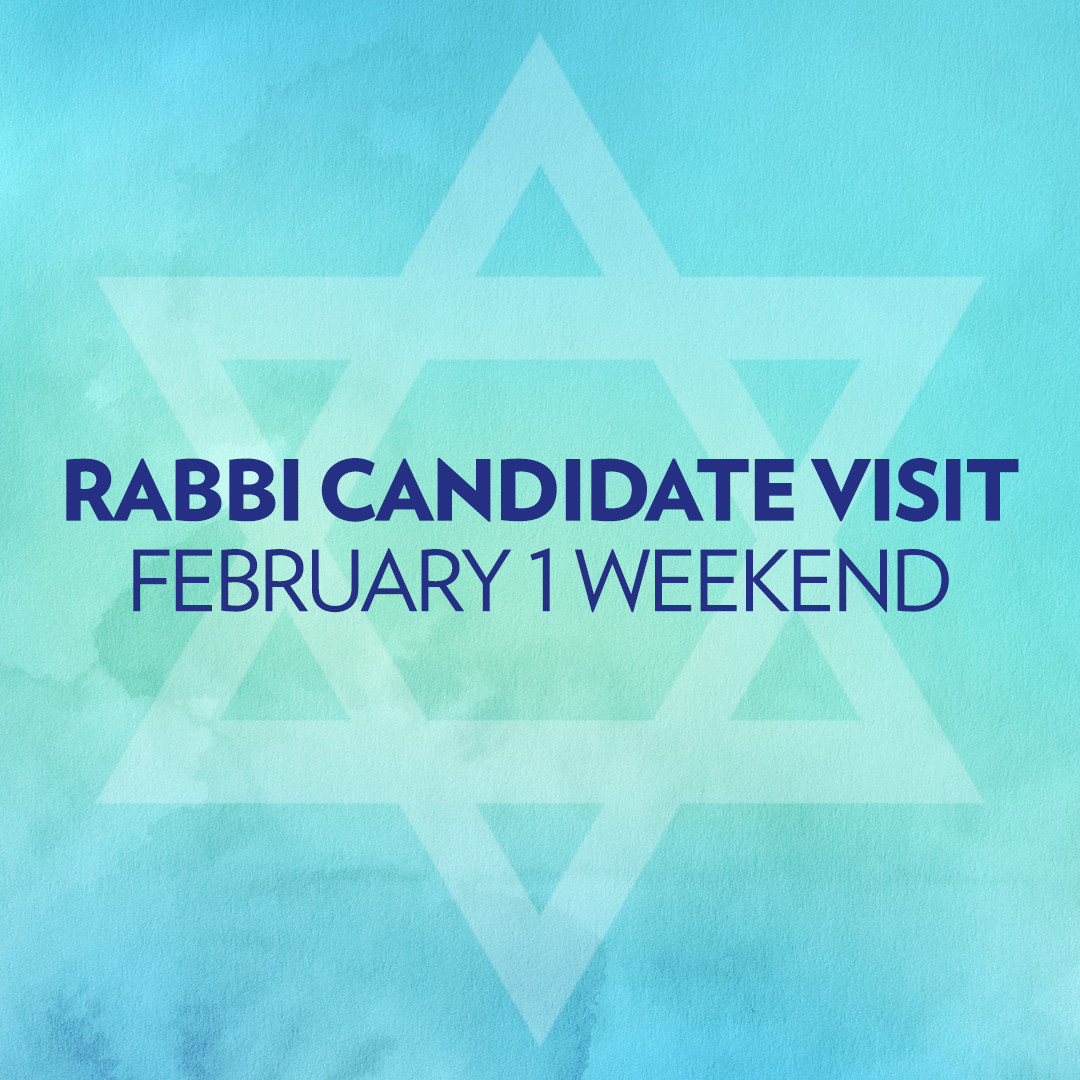 February 1 and February 8 Rabbi Candidate Visit Weekends Schedule & RSVP